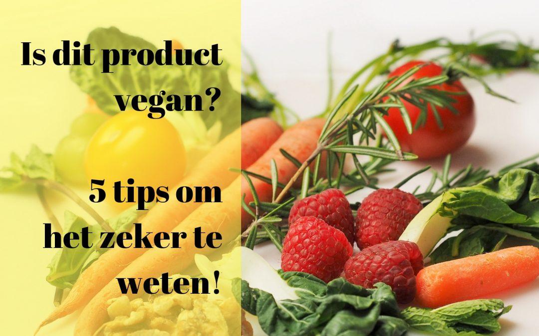 Is dit product vegan? 5 Tips om het zeker te weten!