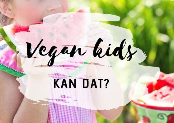Vegan en kids.. Kan dat?